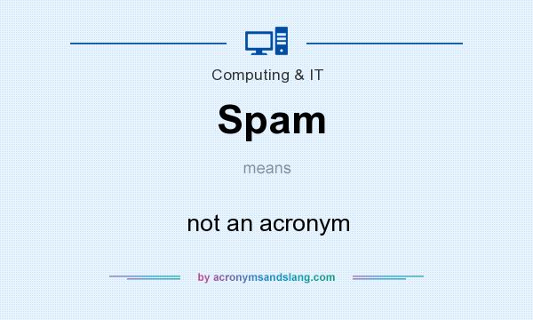 What does Spam mean? It stands for not an acronym