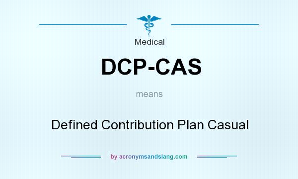 What does DCP-CAS mean? It stands for Defined Contribution Plan Casual