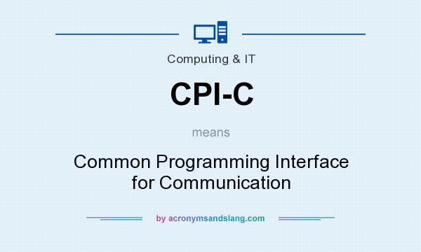 What does CPI-C mean? It stands for Common Programming Interface for Communication