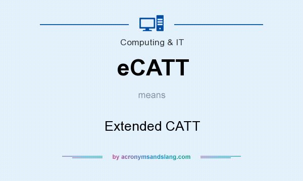 What does eCATT mean? It stands for Extended CATT