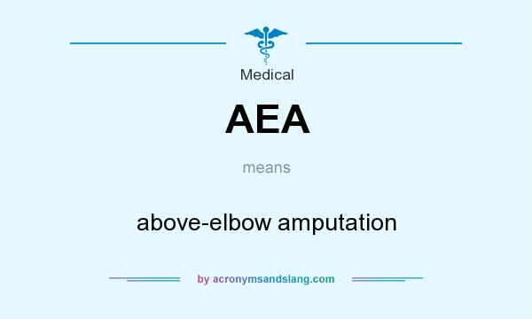 What does AEA mean? It stands for above-elbow amputation
