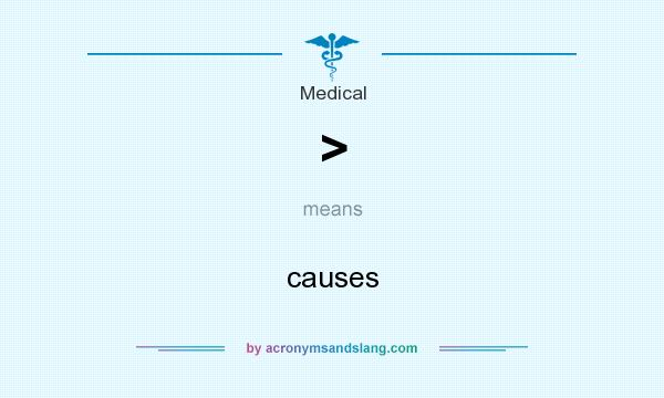 What does > mean? It stands for causes