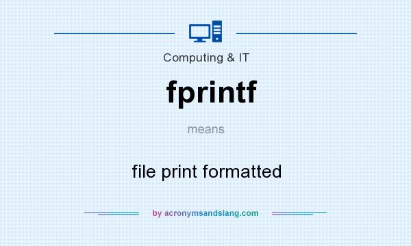 What does fprintf mean? It stands for file print formatted