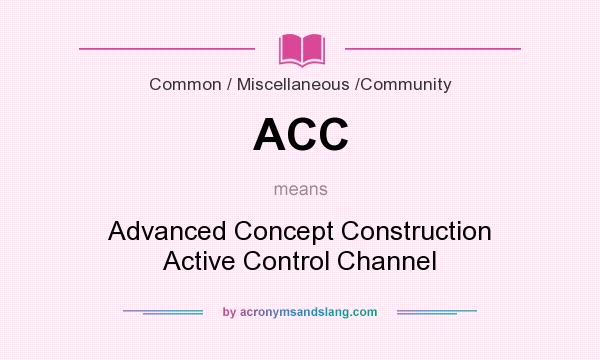 What does ACC mean? It stands for Advanced Concept Construction Active Control Channel