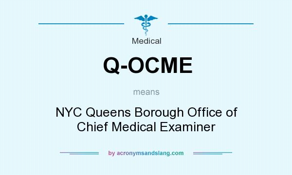 What does Q-OCME mean? It stands for NYC Queens Borough Office of Chief Medical Examiner