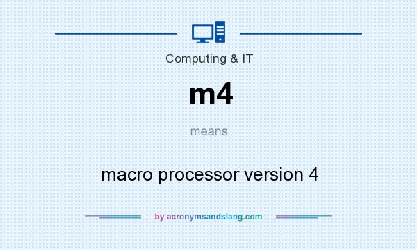 What does m4 mean? It stands for macro processor version 4