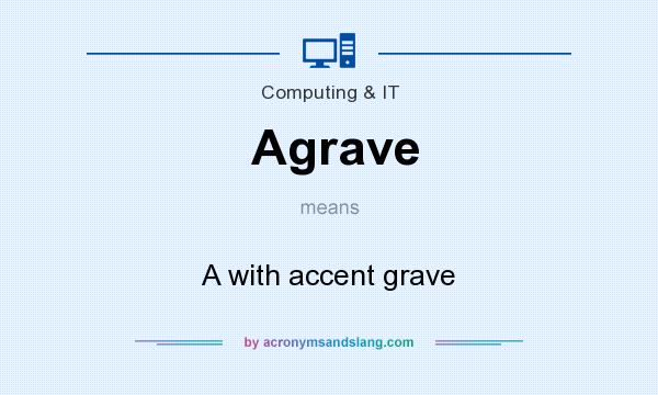 What does Agrave mean? It stands for A with accent grave