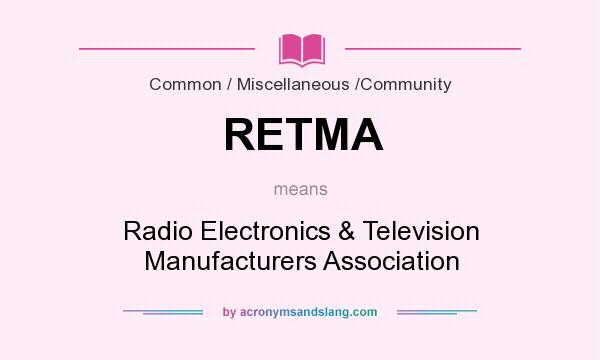 What does RETMA mean? It stands for Radio Electronics & Television Manufacturers Association