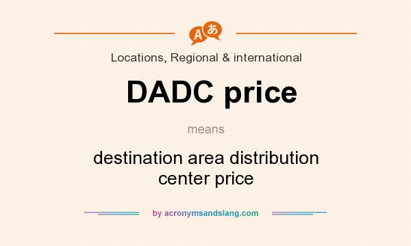 What does DADC price mean? It stands for destination area distribution center price