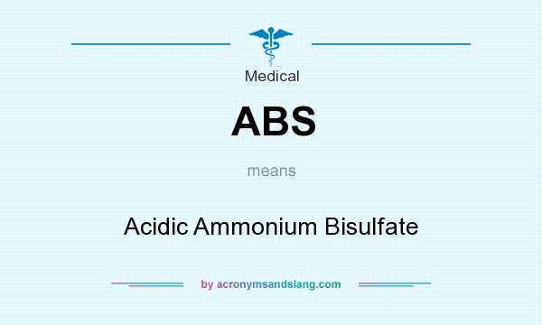 What does ABS mean? It stands for Acidic Ammonium Bisulfate