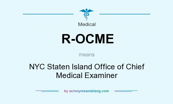 What does R-OCME mean? It stands for NYC Staten Island Office of Chief Medical Examiner