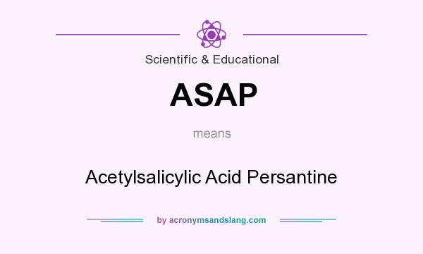 What does ASAP mean? It stands for Acetylsalicylic Acid Persantine
