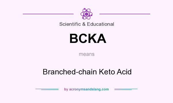 What does BCKA mean? It stands for Branched-chain Keto Acid