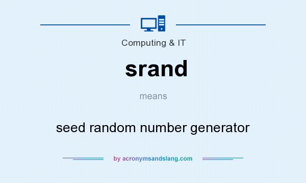 What does srand mean? It stands for seed random number generator