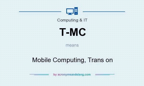 What does T-MC mean? It stands for Mobile Computing, Trans on