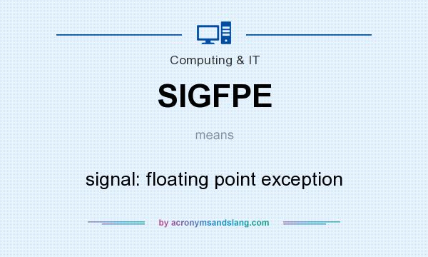 What does SIGFPE mean? It stands for signal: floating point exception