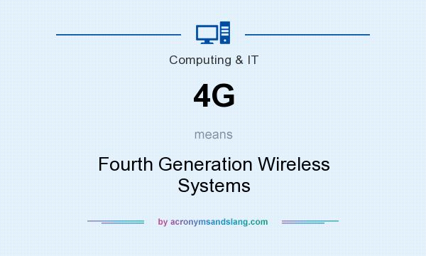 What does 4G mean? It stands for Fourth Generation Wireless Systems