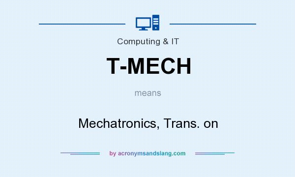 What does T-MECH mean? It stands for Mechatronics, Trans. on
