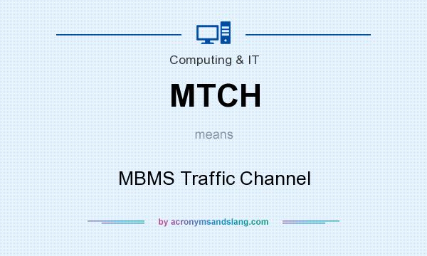 What does MTCH mean? It stands for MBMS Traffic Channel
