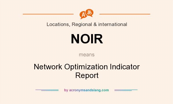 What does NOIR mean? It stands for Network Optimization Indicator Report