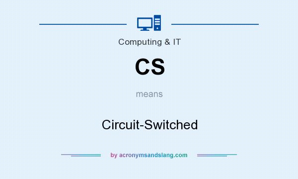 What does CS mean? It stands for Circuit-Switched