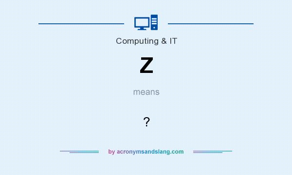 What does Z mean? It stands for ?