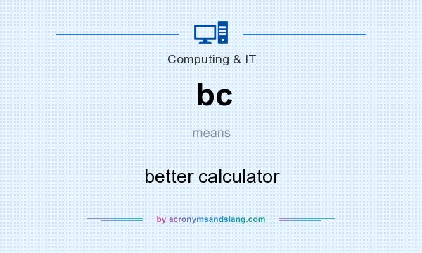 What does bc mean? It stands for better calculator