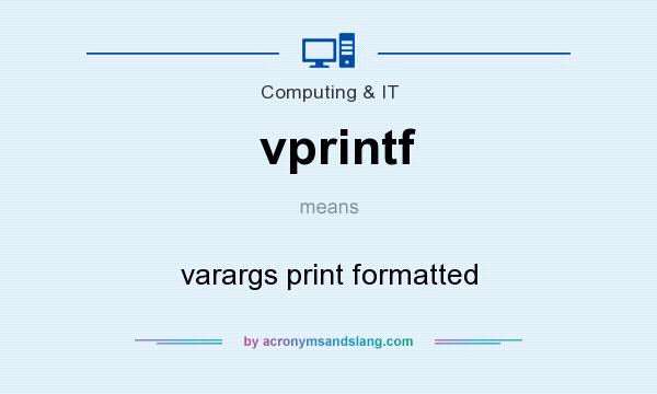 What does vprintf mean? It stands for varargs print formatted