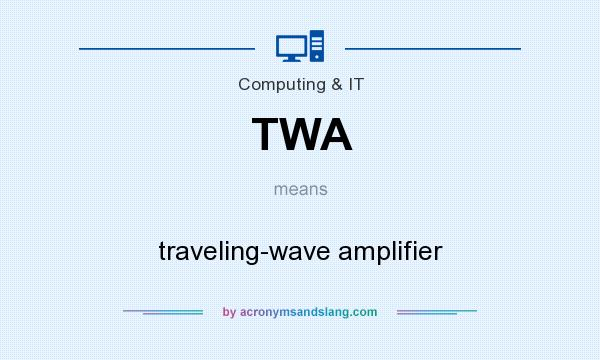 What does TWA mean? It stands for traveling-wave amplifier
