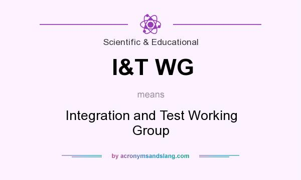 What does I&T WG mean? It stands for Integration and Test Working Group