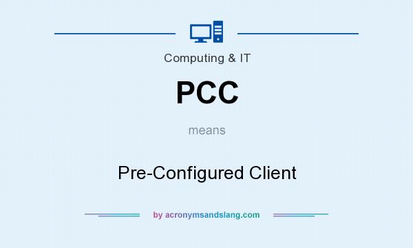 What does PCC mean? It stands for Pre-Configured Client