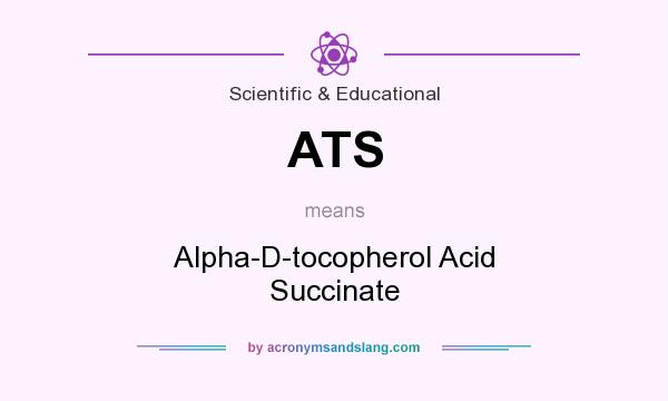 What does ATS mean? It stands for Alpha-D-tocopherol Acid Succinate