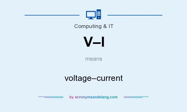 What does V–I mean? It stands for voltage–current