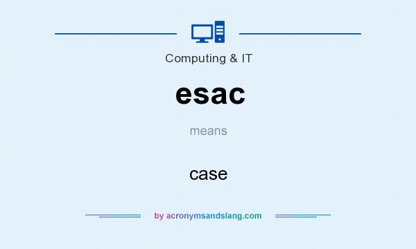 What does esac mean? It stands for case