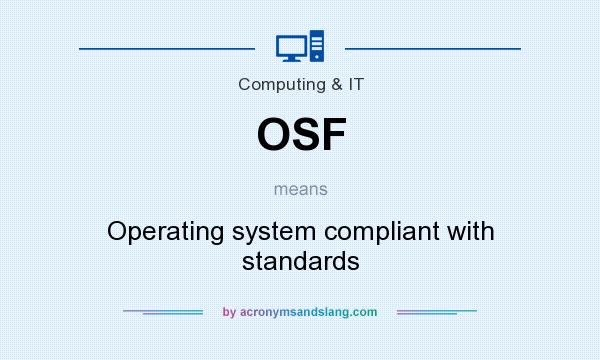 What does OSF mean? It stands for Operating system compliant with standards