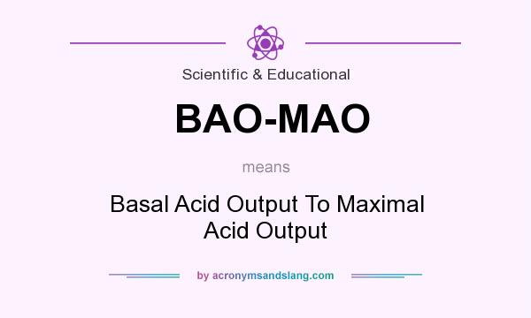 What does BAO-MAO mean? It stands for Basal Acid Output To Maximal Acid Output