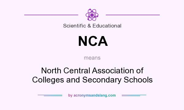 What does NCA mean? It stands for North Central Association of Colleges and Secondary Schools