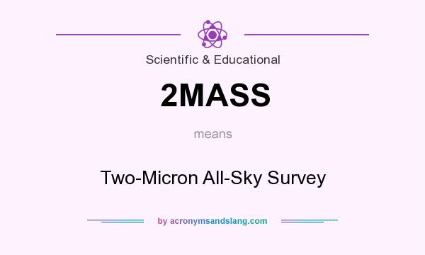 What does 2MASS mean? It stands for Two-Micron All-Sky Survey