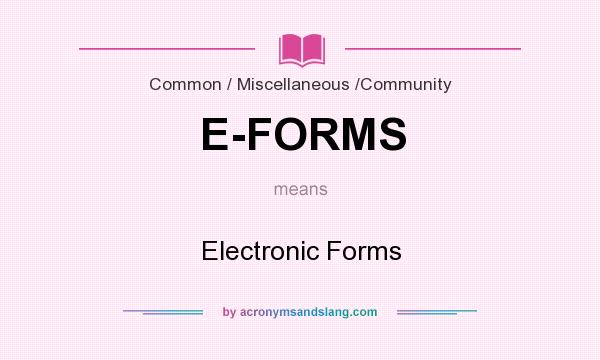 What does E-FORMS mean? It stands for Electronic Forms