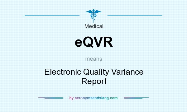 What does eQVR mean? It stands for Electronic Quality Variance Report