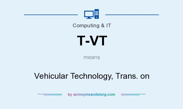 What does T-VT mean? It stands for Vehicular Technology, Trans. on