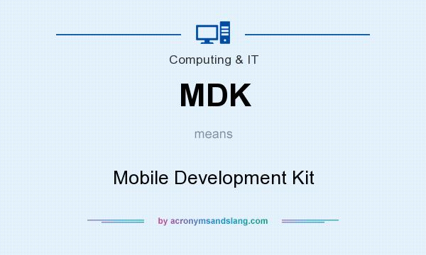 What does MDK mean? It stands for Mobile Development Kit