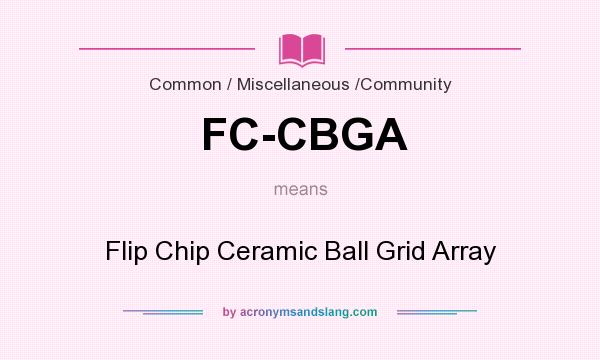 What does FC-CBGA mean? It stands for Flip Chip Ceramic Ball Grid Array