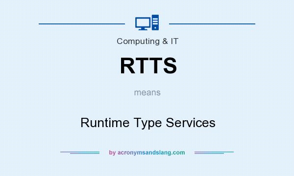 What does RTTS mean? It stands for Runtime Type Services