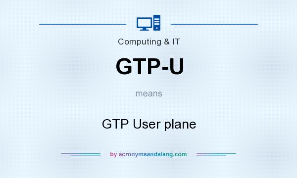What does GTP-U mean? It stands for GTP User plane