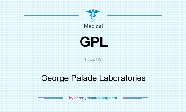 What does GPL mean? It stands for George Palade Laboratories