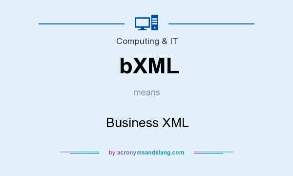 What does bXML mean? It stands for Business XML