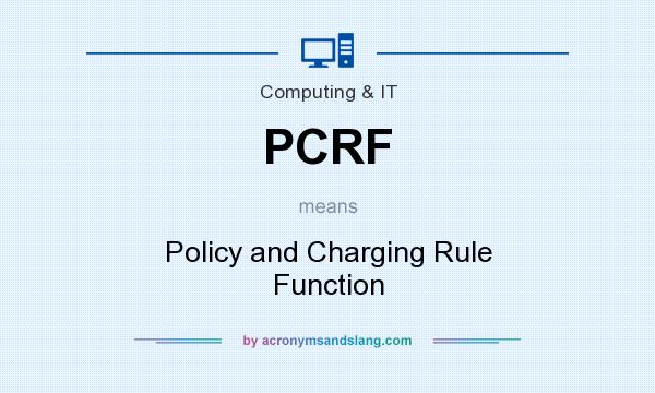What does PCRF mean? It stands for Policy and Charging Rule Function