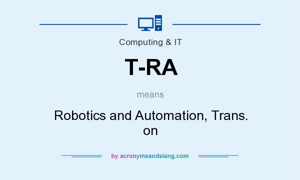 What does T-RA mean? It stands for Robotics and Automation, Trans. on