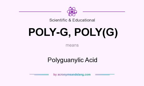 What does POLY-G, POLY(G) mean? It stands for Polyguanylic Acid